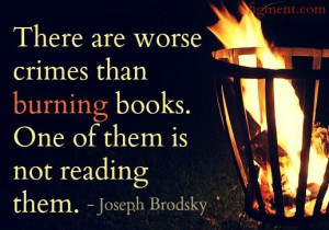 Books. There are worse crimes than burning them.