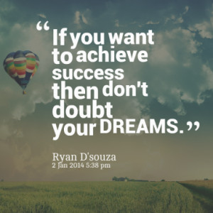 If you want to achieve success then don't doubt your DREAMS.