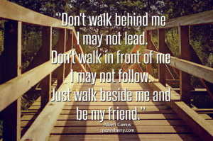 Don't walk behind me; I may not lead. Don't walk... - Quotes Berry ...