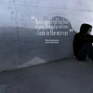 Quotes Picture: need a good reflection of your life and problems look ...