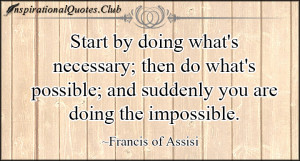 ... .Club-necessary-start-possible-impossible-Francis-of-Assisi.jpg