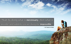 ... necessary, possible, impossible, St. Francis of Assisi, inspirational