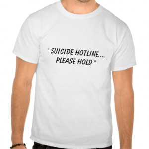 Funny Quote (Suicide Hotline) T Shirt