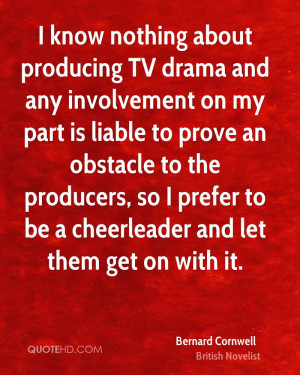 know nothing about producing TV drama and any involvement on my part ...