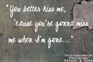you're gonna miss me when i'm gone - brooks & dunn Music Lyr, Brooks ...