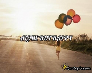 Alone But Happy Quotes Alone but happy.