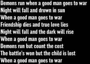 """Demons run when a good man goes to war... """""""