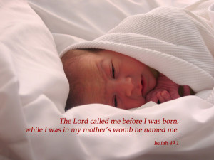The Lord called me before I was born,while I was in my mother's womb ...