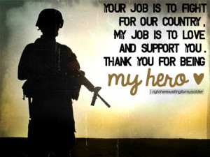 Your job is to fight for our country, my job is to love and support ...