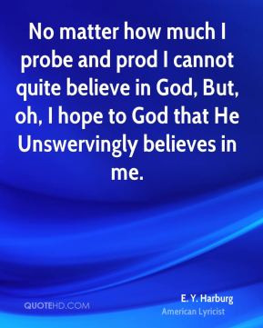 No matter how much I probe and prod I cannot quite believe in God, But ...