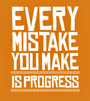 """Mistake Quote 1: """"Every mistake you make is progress"""""""