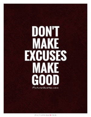 Quotes Excuses Quotes Broken Promises Quotes No Excuses Quotes Excuse ...