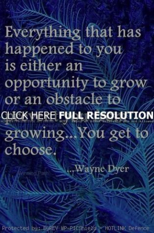 wayne dyer, quotes, sayings, opportunity to grow, life