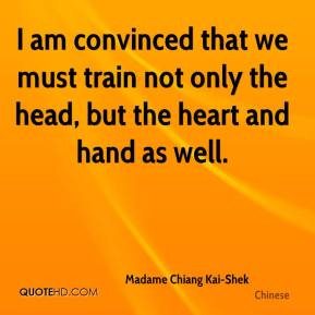 am convinced that we must train not only the head, but the heart and ...