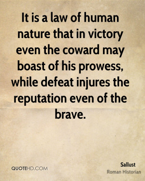It is a law of human nature that in victory even the coward may boast ...