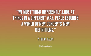 We must think differently, look at things in a different way. Peace ...
