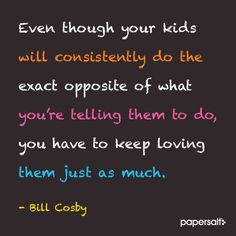 Bill Cosby Quote #parenting #raisingteens #Papersalt www.papersalt.com