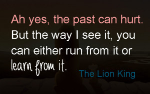 Ah yes, the past can hurt. But the way I see it, you can either run ...