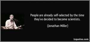 ... by the time they've decided to become scientists. - Jonathan Miller