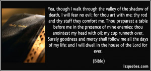 Yea, though I walk through the valley of the shadow of death, I will ...