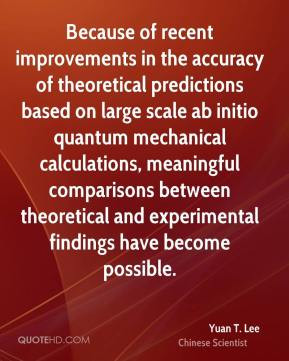 Yuan T. Lee - Because of recent improvements in the accuracy of ...