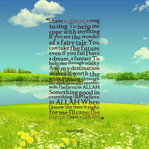 Quotes Picture I Have A Dream Song To Sing Help Me Cope With picture