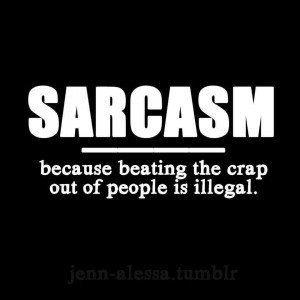 Sarcasm because beating the crap out of people is illegal