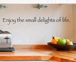 Enjoy the Small Delights Kitchen Vinyl Wall Decal Quote