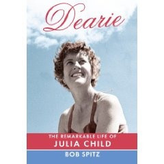 Dearie - the Remarkable Life of Julia Child by Bob Spitz
