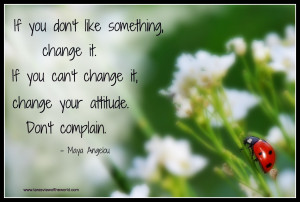 you cant change it change your attitude don t complain