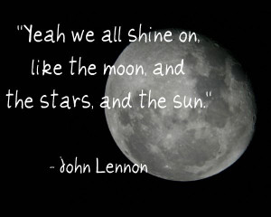 John Lennon Shine like the moon, stars, and sun Quote