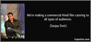 ... Hindi film catering to all types of audiences. - Sanjay Dutt