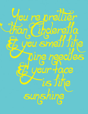 You're prettier than Cinderella...