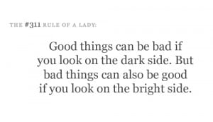 Good things can be bad if you look on the dark side. But bad things ...