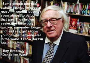 Ray bradbury quotes some people turn sad awfully young. no special ...
