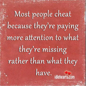 Most people cheat because they're paying more attention to what they ...