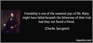 Friendship is one of the sweetest joys of life. Many might have failed ...