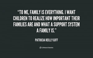 quote-Patricia-Reilly-Giff-to-me-family-is-everything-i-want-179360 ...