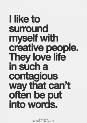 best-love-quotes-i-like-to-surround-myself-with-creative-people.jpg