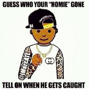 Guess who your homie...! Yup!