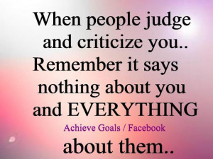 When people judge and criticize you...