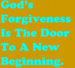 God's Forgiveness Is The Door To A New Beginning. – Bible Quote