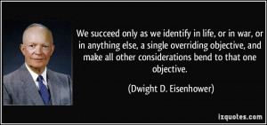 ... considerations bend to that one objective. - Dwight D. Eisenhower