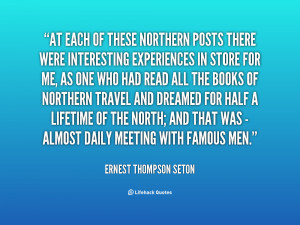 At each of these northern posts there were interesting experiences in ...