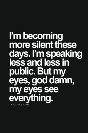 eyes, my eyes see everything.