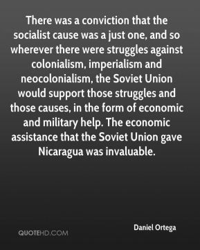 Daniel Ortega - There was a conviction that the socialist cause was a ...