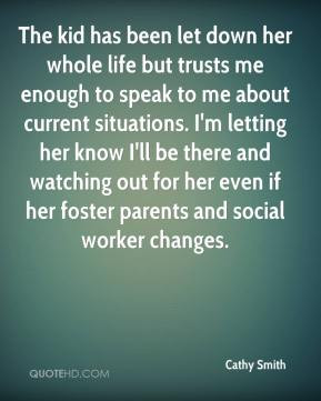 has been let down her whole life but trusts me enough to speak to me ...