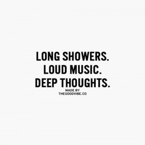 ... Quotes #QuotesAboutLife Long showers, loud music and deep thoughts