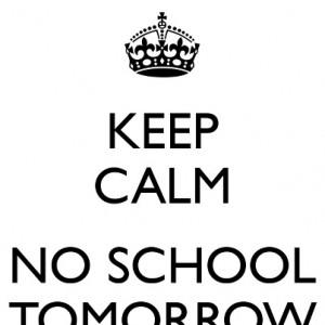Keep Calm no school tomorrow
