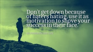 ... haters hating, use it as motivation to shove your success in their